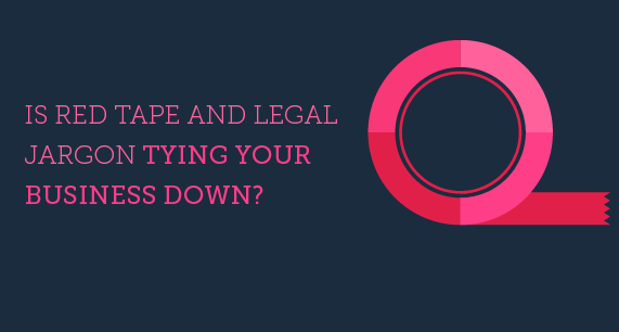 Are you Tied Down in Red Tape and Legal Jargon?