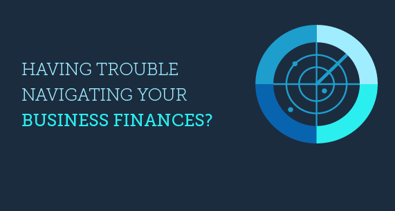 Having Trouble Navigating your Business Finances